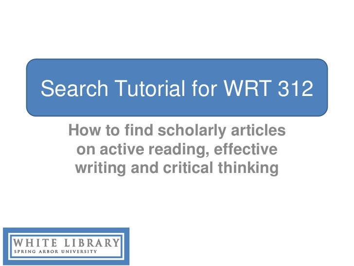 Search Tutorial for WRT 312  How to find scholarly articles   on active reading, effective   writing and critical thinking