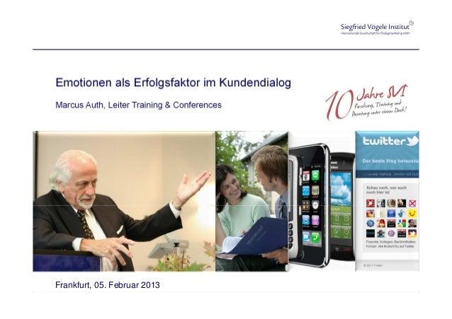 Emotionen als Erfolgsfaktor im KundendialogMarcus Auth, Leiter Training & ConferencesFrankfurt, 05. Februar 2013
