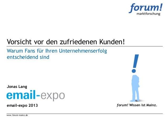 Vorsicht vor den zufriedenen Kunden!Warum Fans für Ihren Unternehmenserfolgentscheidend sindJonas Langemail-expo 2013     ...