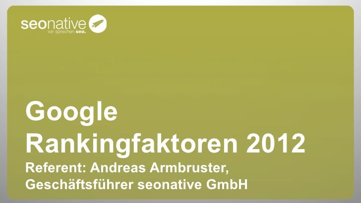 GoogleRankingfaktoren 2012Referent: Andreas Armbruster,Geschäftsführer seonative GmbH