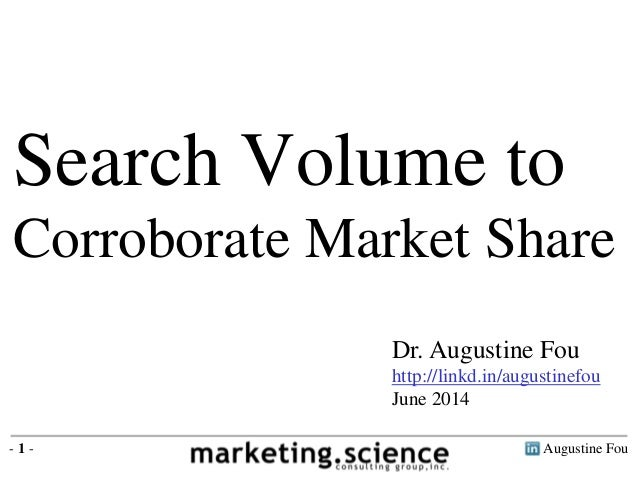 Augustine Fou- 1 - Dr. Augustine Fou http://linkd.in/augustinefou June 2014 Search Volume to Corroborate Market Share
