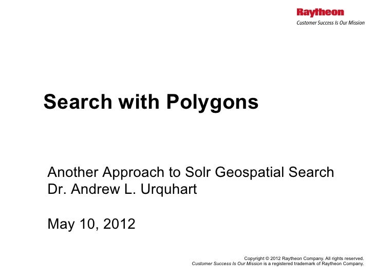 Search with PolygonsAnother Approach to Solr Geospatial SearchDr. Andrew L. UrquhartMay 10, 2012                          ...