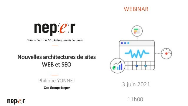 Nouvelles architectures de sites WEB et SEO Philippe YONNET Ceo Groupe Neper Where Search Marketing meets Science WEBINAR ...
