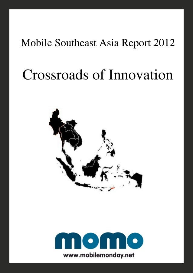 Mobile Southeast Asia Report 2012      Crossroads of       Innovation                  by         Dr Madanmohan RaoResearc...