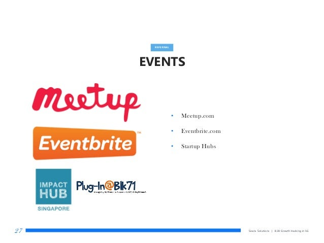 EVENTS Searix Solutions | B2B Growth Hacking in SG27 REFERRAL • Meetup.com • Eventbrite.com • Startup Hubs