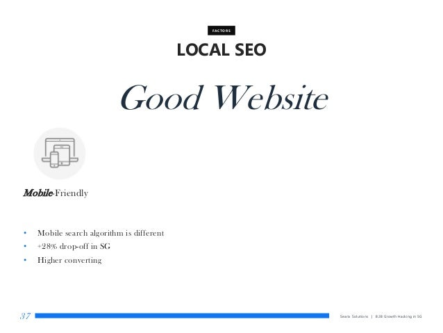 Searix Solutions | B2B Growth Hacking in SG37 LOCAL SEO FACTORS Good Website Mobile-Friendly • Mobile search algorithm is ...