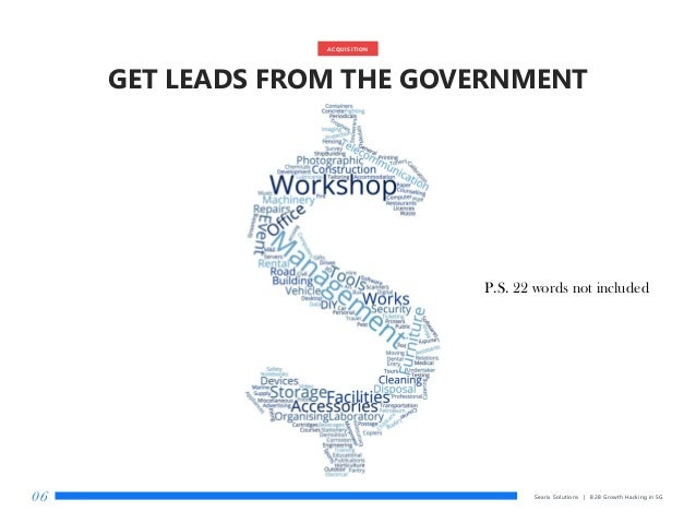 GET LEADS FROM THE GOVERNMENT Searix Solutions | B2B Growth Hacking in SG06 ACQUISITION P.S. 22 words not included