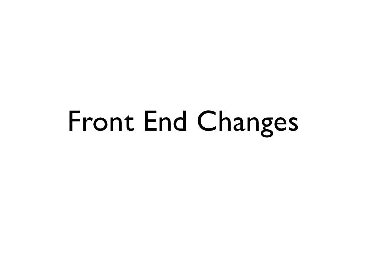 Front End Changes