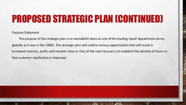 PROPOSED STRATEGIC PLAN (CONTINUED) Purpose Statement The purpose of this strategic plan is to reestablish Sears as one of...