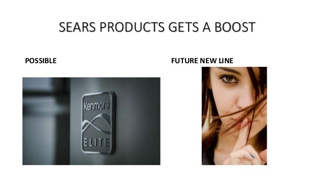 SEARS PRODUCTS GETS A BOOST POSSIBLE FUTURE NEW LINE