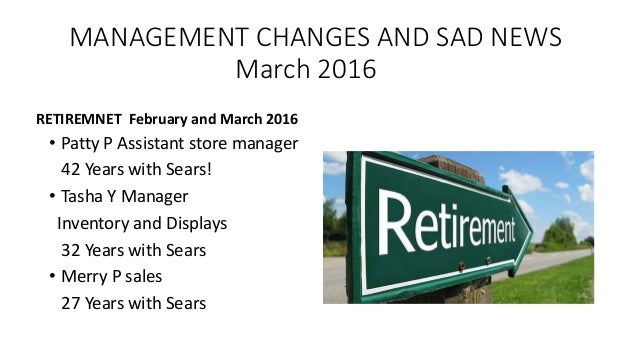 MANAGEMENT CHANGES AND SAD NEWS March 2016 RETIREMNET February and March 2016 • Patty P Assistant store manager 42 Years w...