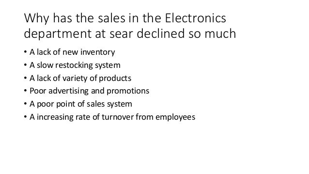 Why has the sales in the Electronics department at sear declined so much • A lack of new inventory • A slow restocking sys...