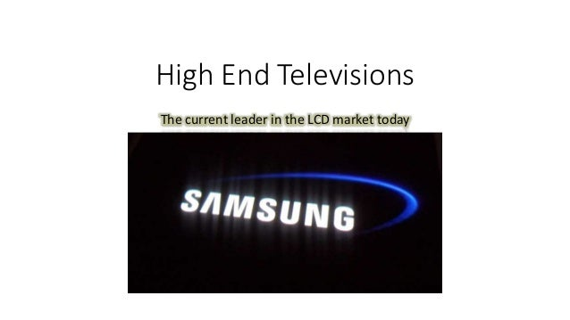 High End Televisions The current leader in the LCD market today