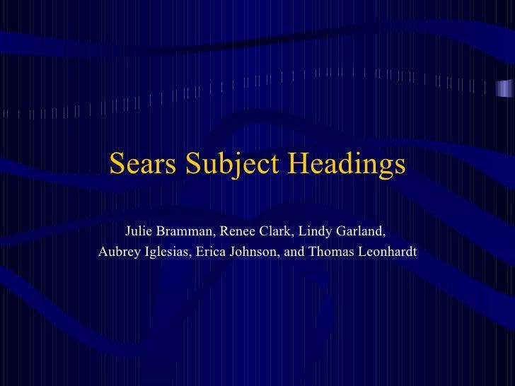 Sears Subject Headings Julie Bramman, Renee Clark, Lindy Garland,  Aubrey Iglesias, Erica Johnson, and Thomas Leonhardt