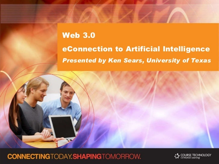 Web 3.0  eConnection to Artificial Intelligence Presented by Ken Sears, University of Texas