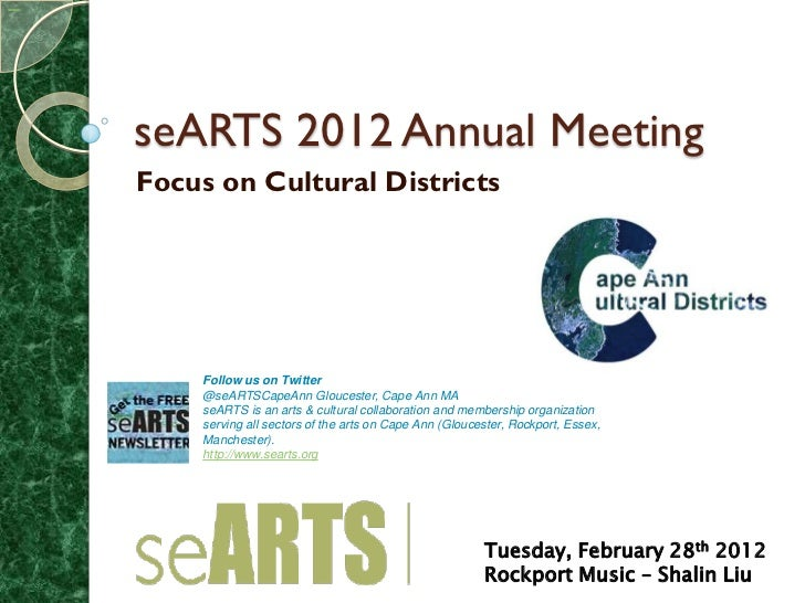 seARTS 2012 Annual MeetingFocus on Cultural Districts    Follow us on Twitter    @seARTSCapeAnn Gloucester, Cape Ann MA   ...