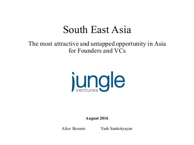 Alice Besomi Yash Sankrityayan 1 The most attractive and untapped opportunity in Asia for Founders and VCs South East Asia...