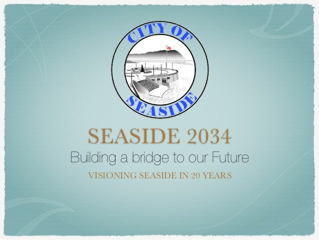 SEASIDE 2034  Building a bridge to our Future  VISIONING SEASIDE IN 20 YEARS