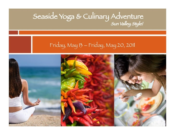 Seaside Yoga & Culinary Adventure                               Sun Valley Style!    Friday, May 13 – Friday, May 20, 2011...