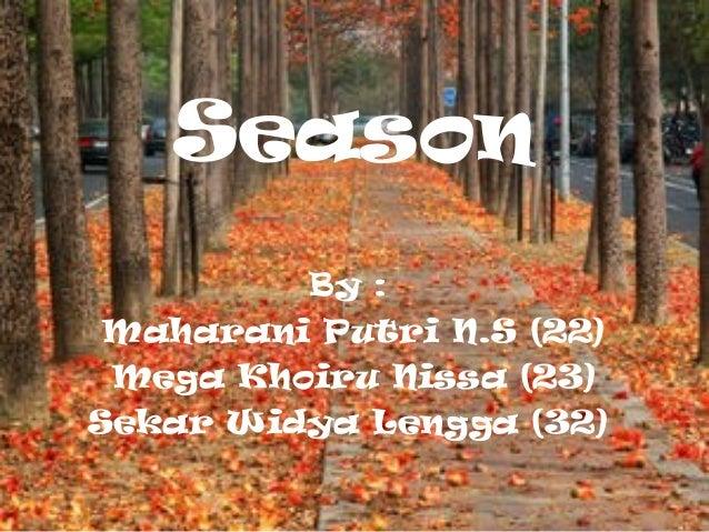 Season By : Maharani Putri N.S (22) Mega Khoiru Nissa (23) Sekar Widya Lengga (32)