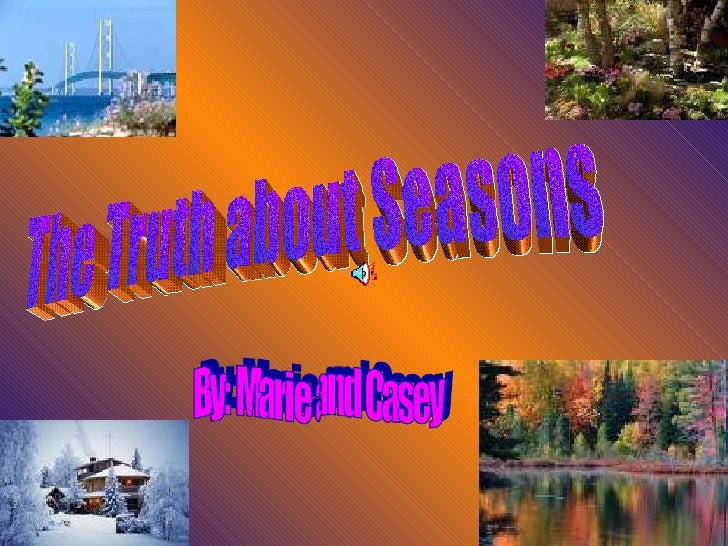 The Truth about Seasons By: Marie and Casey