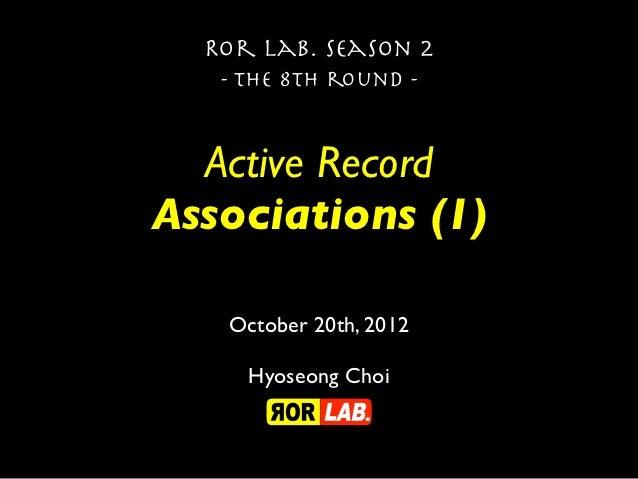 Ror lab. season 2   - the 8th round -  Active RecordAssociations (1)   October 20th, 2012     Hyoseong Choi