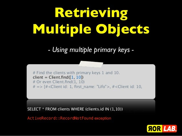 Retrieving  Multiple Objects          - Using multiple primary keys -  # Find the clients with primary keys 1 and 10.  cli...