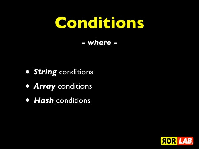 Conditions               - where -• String conditions• Array conditions• Hash conditions