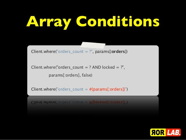 """Array ConditionsClient.where(""""orders_count = ?"""", params[:orders])Client.where(""""orders_count = ? AND locked = ?"""",        pa..."""