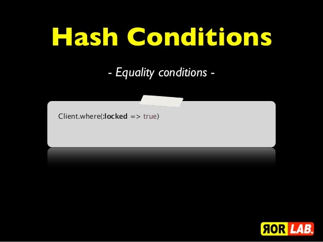 Hash Conditions              - Equality conditions -Client.where(:locked => true)