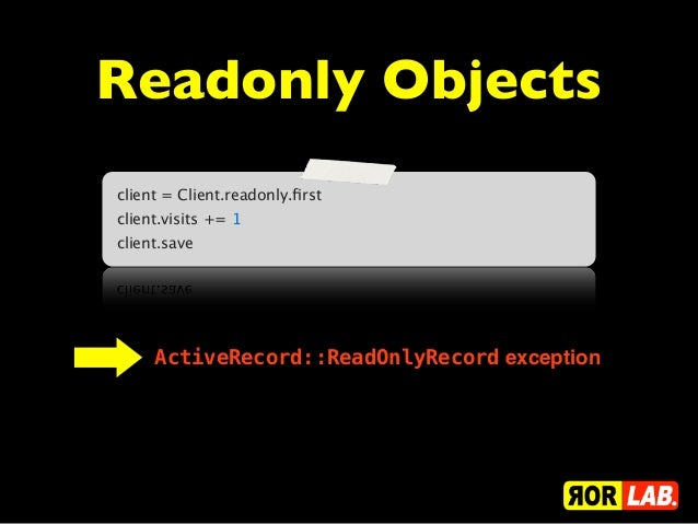 Readonly Objectsclient = Client.readonly.firstclient.visits += 1client.save     ActiveRecord::ReadOnlyRecord exception