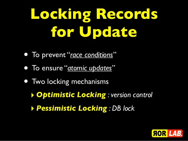 """Locking Records    for Update• To prevent """"race conditions""""• To ensure """"atomic updates""""• Two locking mechanisms  ‣ Optimis..."""