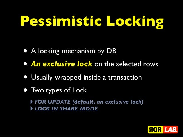 Pessimistic Locking• A locking mechanism by DB• An exclusive lock on the selected rows• Usually wrapped inside a transacti...