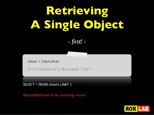 """Retrieving    A Single Object                          - first! -  client = Client.first!  # => #<Client id: 1, first_name: """"..."""