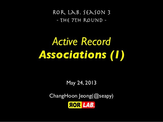 Active RecordAssociations (1)Ror lab. season 3- the 7th round -May 24, 2013ChangHoon Jeong(@seapy)