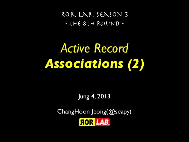 Active RecordAssociations (2)Ror lab. season 3- the 8th round -Jung 4, 2013ChangHoon Jeong(@seapy)