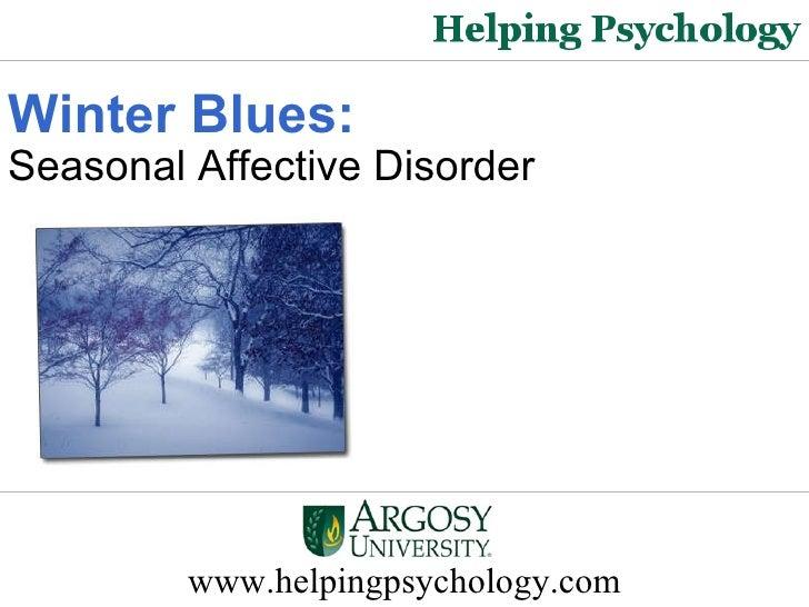 www.helpingpsychology.com Winter Blues: Seasonal Affective Disorder