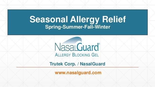 Seasonal Allergy Relief Spring-Summer-Fall-Winter www.nasalguard.com Trutek Corp. / NasalGuard