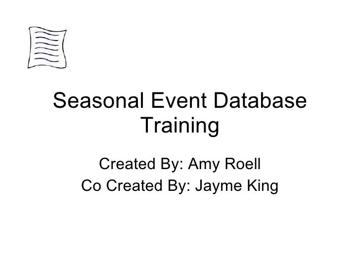 Seasonal Event Database Training Created By: Amy Roell Co Created By: Jayme King