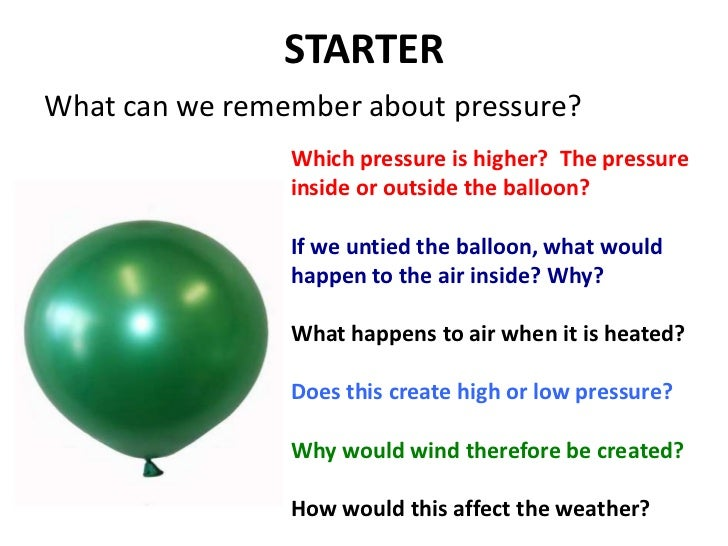 STARTER<br />What can we remember about pressure?<br />Which pressure is higher?  The pressure inside or outside the ballo...