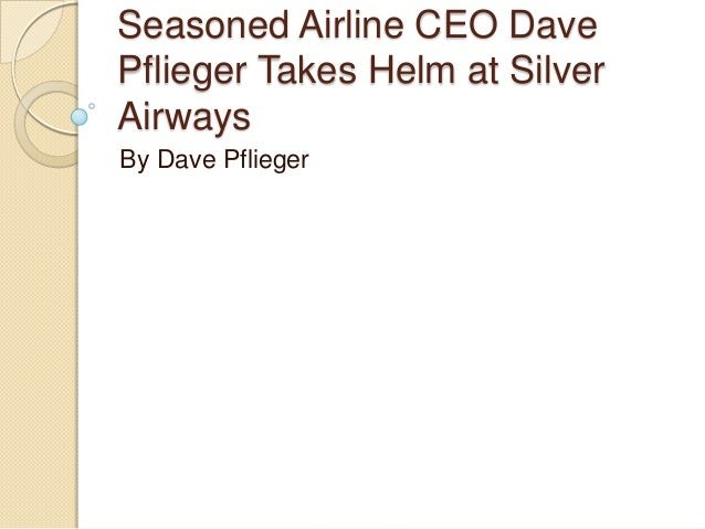 Seasoned Airline CEO Dave Pflieger Takes Helm at Silver Airways By Dave Pflieger