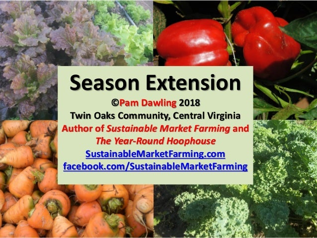 Season Extension ©Pam Dawling 2018 Twin Oaks Community, Central Virginia Author of Sustainable Market Farming and The Year...