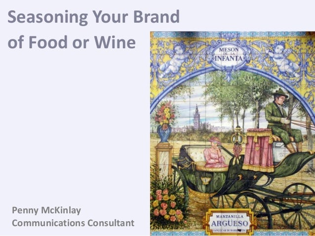 Seasoning Your Brand of Food or Wine Penny McKinlay Communications Consultant