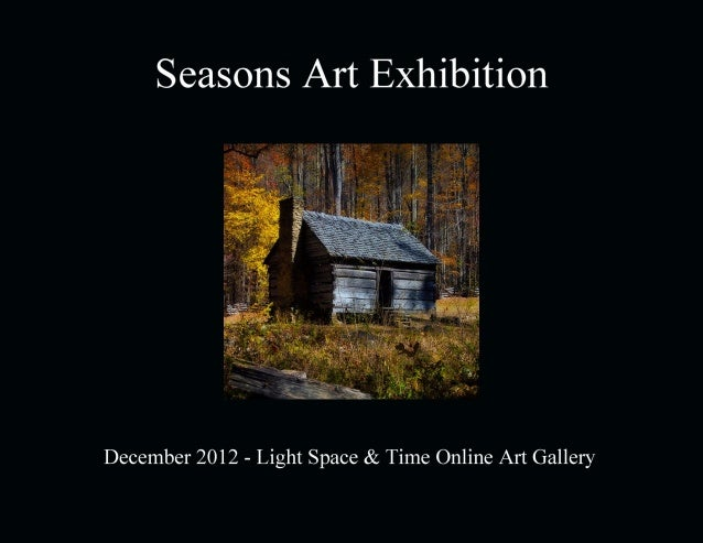 Seasons Art Exhibition      December 2012              Light Space & Time Online Art Gallery              118 Poinciana Dr...