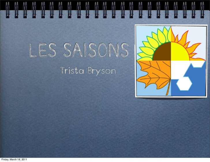 LES SAISONS                            Trista BrysonFriday, March 18, 2011