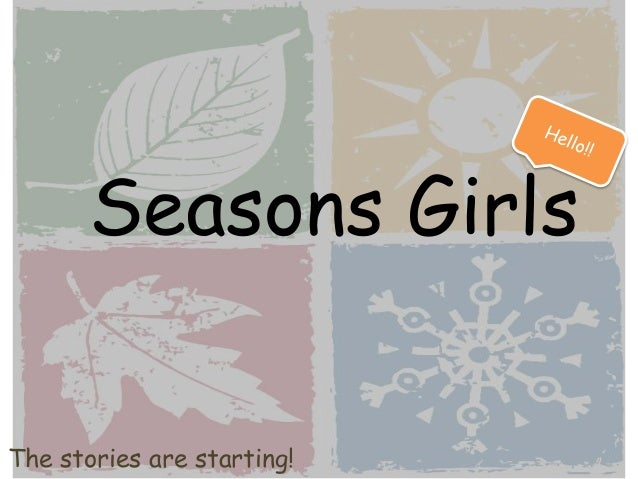 Seasons Girls The stories are starting!