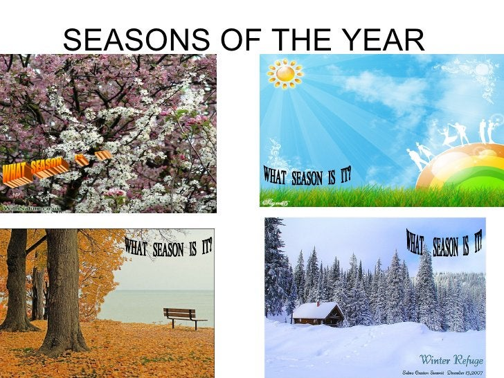 SEASONS OF THE YEAR WHAT  SEASON  IS  IT? WHAT  SEASON  IS  IT? WHAT  SEASON  IS  IT? WHAT  SEASON  IS  IT?