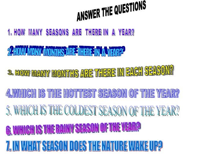 1. HOW  MANY  SEASONS  ARE  THERE IN  A  YEAR? ANSWER THE QUESTIONS 2. HOW  MANY  MONTHS  ARE  THERE  IN  A  YEAR? 3. HOW ...