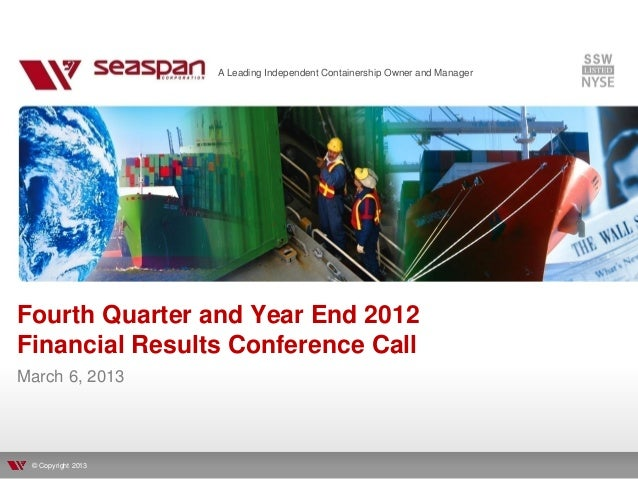 A Leading Independent Containership Owner and ManagerFourth Quarter and Year End 2012Financial Results Conference CallMarc...