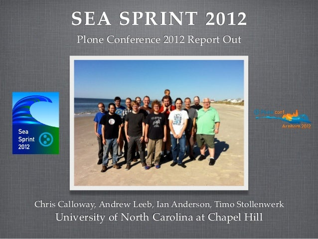 SEA SPRINT 2012          Plone Conference 2012 Report OutChris Calloway, Andrew Leeb, Ian Anderson, Timo Stollenwerk    Un...